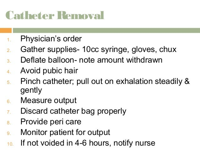 remove catheter when instructed
