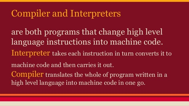 translates instructions written in high level languages into machine code
